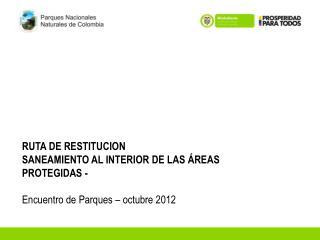 RUTA DE RESTITUCION  SANEAMIENTO  AL INTERIOR DE LAS ÁREAS PROTEGIDAS -