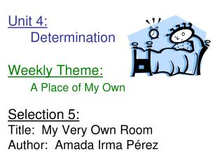 Unit 4:  Determination         Weekly Theme:  A Place of My Own  Selection 5: Title:  My Very Own Room Author:  Amada Ir