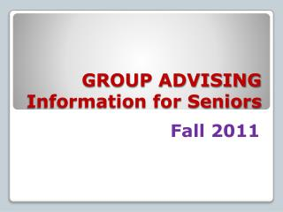 GROUP ADVISING Information for Seniors