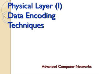 Physical Layer (I) Data Encoding Techniques