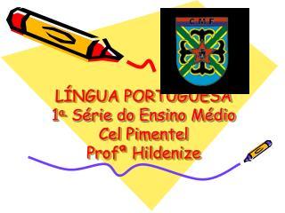 L NGUA PORTUGUESA 1a. S rie do Ensino M dio Cel Pimentel Prof  Hildenize