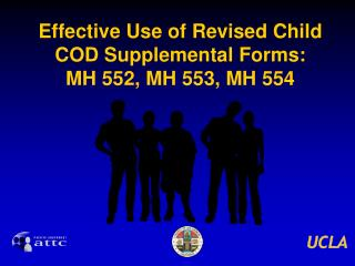 Effective Use of Revised Child COD Supplemental Forms:  MH 552, MH 553, MH 554