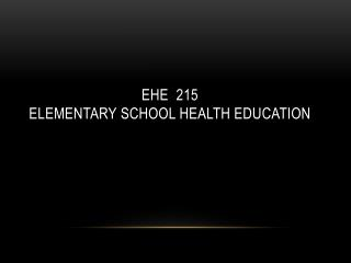 EhE   215   Elementary School Health Education