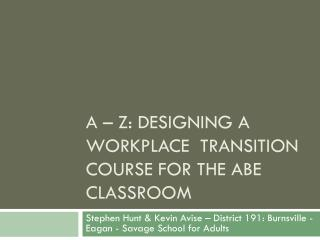 A – Z: Designing a workplace  transition course for the abe classroom