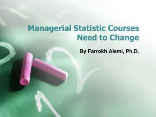 Managerial Statistic Courses Need to Change
