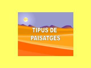 TIPUS DE  PAISATGES