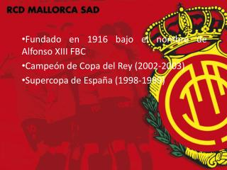 Fundado en 1916 bajo el nombre de Alfonso XIII FBC Campeón de Copa del Rey (2002-2003)