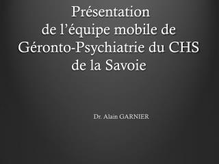 Présentation  de l'équipe  mobile de  Géronto -Psychiatrie du CHS de la Savoie
