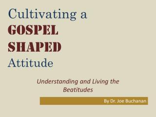 Cultivating a Gospel Shaped  Attitude