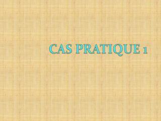 CAS  PRATIQUE 1