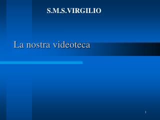 La nostra videoteca