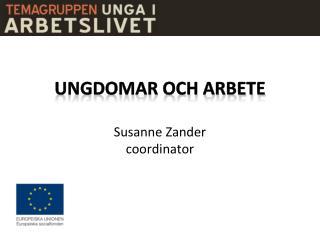 Ungdomar och arbete Susanne Zander coordinator