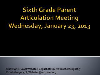 Sixth Grade Parent Articulation Meeting Wednesday, January 23, 2013