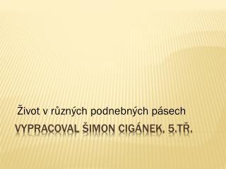VYPRACOVAL Šimon cigánek, 5.tř.