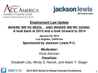 January 22, 2014 Los Angeles, California Sponsored by Jackson Lewis P.C. Moderator:  Kristi Ashman