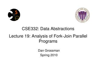 CSE332: Data Abstractions Lecture 19: Analysis of Fork-Join Parallel Programs