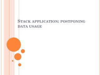 Stack application: postponing data usage