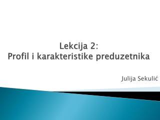 Lekcija 2:  Profil i karakteristike preduzetnika