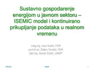 mag.ing. Ivan Ga�i?, FER prof.dr.sc. �eljko Tom�i?, FER dipl.ing. Goran ?a?i?, UNDP