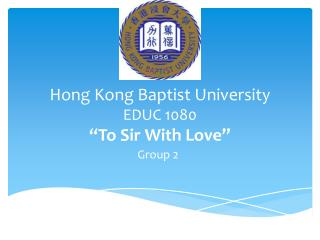 "Hong Kong Baptist University EDUC 1080 ""To  Sir  W ith Love """