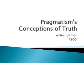 Pragmatism's Conceptions of Truth