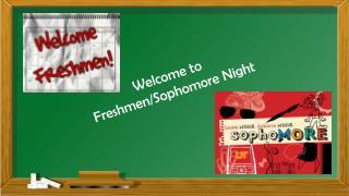 Welcome to  Freshmen/Sophomore Night