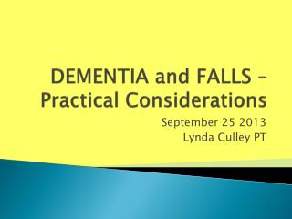 DEMENTIA and FALLS – Practical Considerations