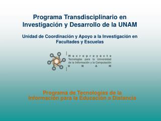 Programa Transdisciplinario en Investigaci n y Desarrollo de la UNAM