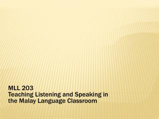 MLL 203 Teaching Listening and Speaking in the Malay Language Classroom