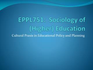 EPPL751:  Sociology of (Higher) Education
