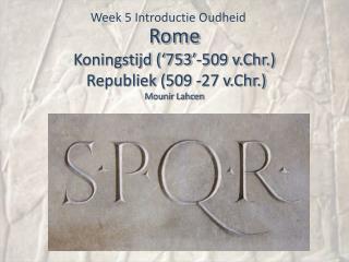 Rome Koningstijd (�753�-509 v.Chr.)  Republiek (509 -27 v.Chr.) Mounir Lahcen
