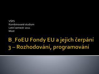 B_FoEU Fondy  EU a  jejich čerpání 3  –  Rozhodování, programování