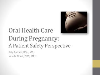 Oral Health Care  During Pregnancy:  A Patient Safety Perspective