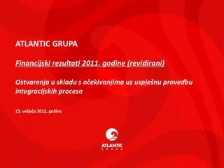 ATLANTIC GRUPA Financijski rezultati  2011. godine (revidirani)