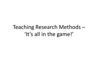 Teaching Research Methods – 'It's all in the game!'