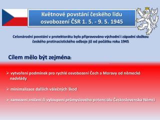 Květnové povstání českého  lidu  osvobození  ČSR  1 . 5. - 9. 5. 1945