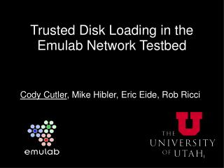 Trusted Disk Loading in the  Emulab Network  Testbed