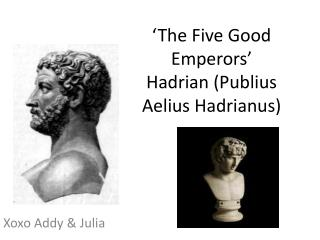 'The Five Good Emperors'  Hadrian ( Publius Aelius Hadrianus )