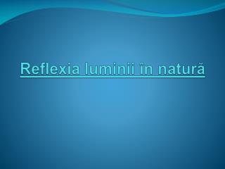 Reflexia luminii �n natur?