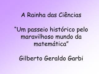 A Rainha das Ci ncias   Um passeio hist rico pelo maravilhoso mundo da matem tica   Gilberto Geraldo Garbi