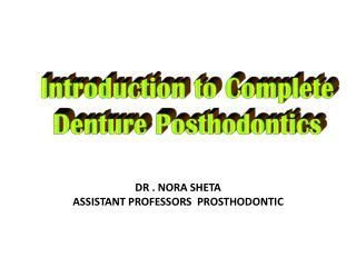DR . Nora  Sheta Assistant Professors   Prosthodontic