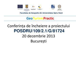 Conferința  de  încheiere  a  proiectului  POSDRU/109/2.1/G/81724  20 decembrie  2013 București