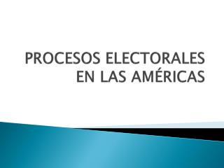 PROCESOS ELECTORALES EN LAS AM�RICAS