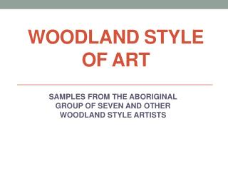 WOODLAND STYLE OF ART