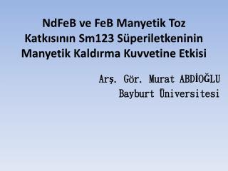 NdFeB  ve  FeB  Manyetik Toz Katkısının Sm123 Süperiletkeninin Manyetik Kaldırma Kuvvetine Etkisi