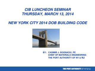 CIB LUNCHEON SEMINAR THURSDAY,  MARCH  13, 2014 NEW YORK CITY 2014 DOB BUILDING CODE