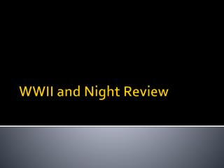 WWII and Night Review