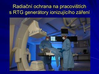Radia?n� ochrana na pracovi�t�ch  s RTG gener�tory ionizuj�c�ho z�?en�