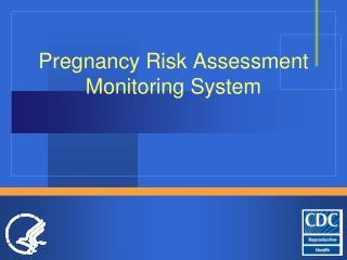 Pregnancy Risk Assessment Monitoring System