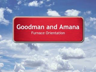 Goodman and Amana